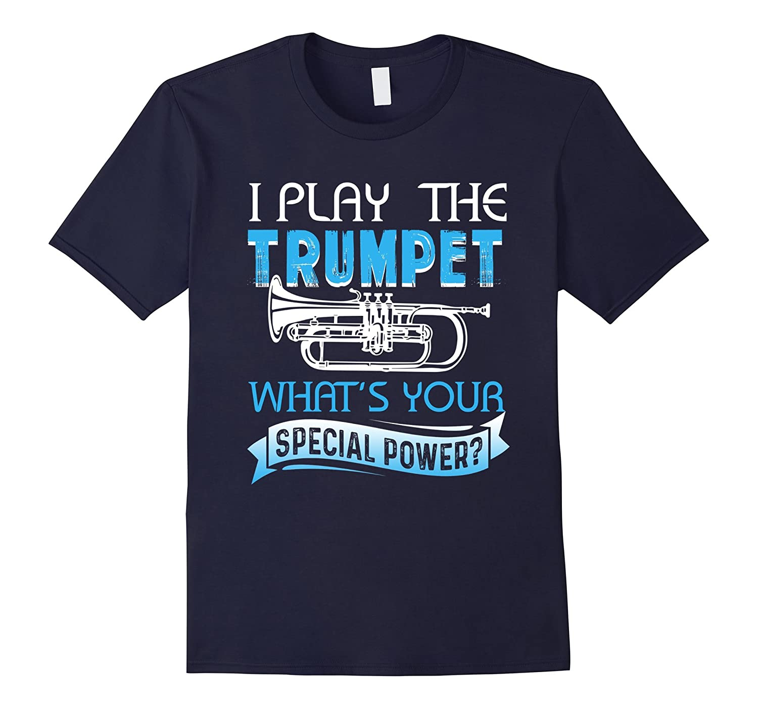 I Play The Trumpet What's Your Special Power Shirt-FL