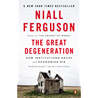 The Great Degeneration: How Institutions Decay and Economies Die (English Edition)