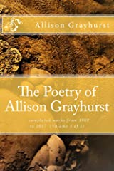 The Poetry of Allison Grayhurst - completed works from 1988 to 2017 (Volume 3 of 5) Kindle Edition