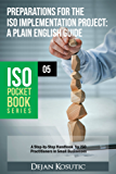 Preparations for the ISO Implementation Project – A Plain English Guide: A Step-by-Step Handbook for ISO Practitioners in Small Businesses (ISO Pocket Book Series)