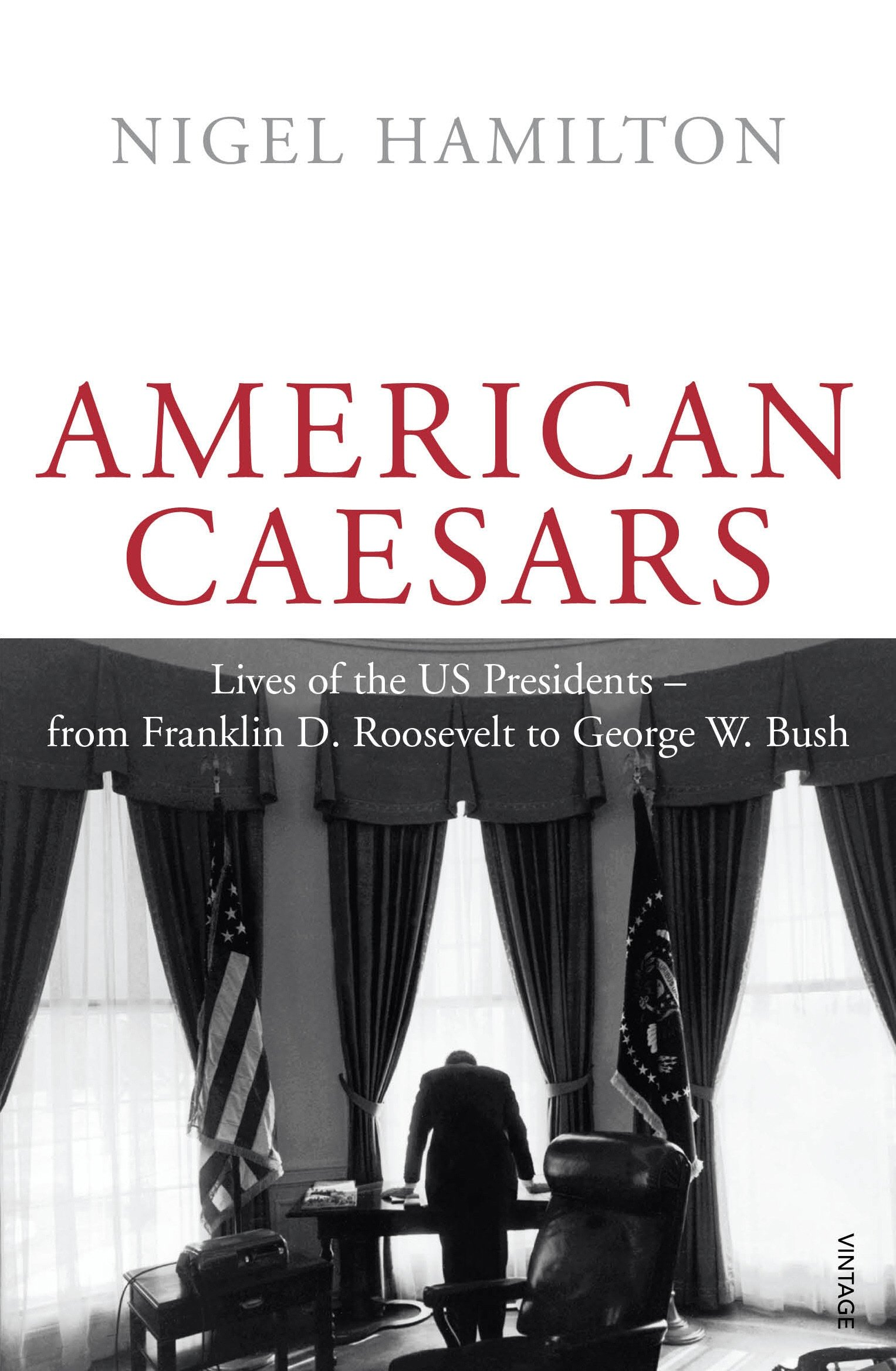 Download American Caesars: Lives of the US Presidents - from Franklin D. Roosevelt to George W. Bush pdf