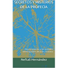 SECRETOS Y MISTERIOS DE LA PROFECÍA: Una respuesta a las grandes interrogantes de la fe cristiana (ESCATOLOGÍA nº 1) (Spanish Edition) jul 17, 2017