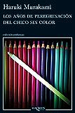 Los años de peregrinación del chico sin color (VOLUMEN INDEPENDIENTE)