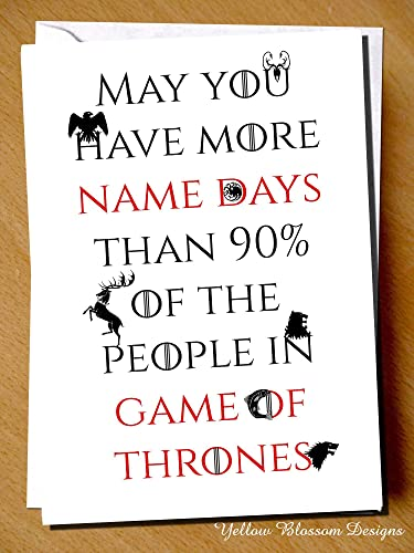 Comical Funny Birthday Greeting Card May You Have More Name Days That 90 Of The People In Game Thrones Fun Comedy Quirky Banter Witty Humour Joke Blunt