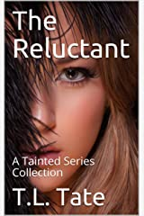 The Reluctant: A Tainted Series Collection Kindle Edition