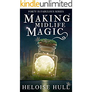 Making Midlife Magic: A Paranormal Women's Fiction Novel (Forty Is Fabulous Book 1)