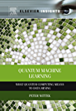 Quantum Machine Learning: What Quantum Computing Means to Data Mining (Elsevier Insights)