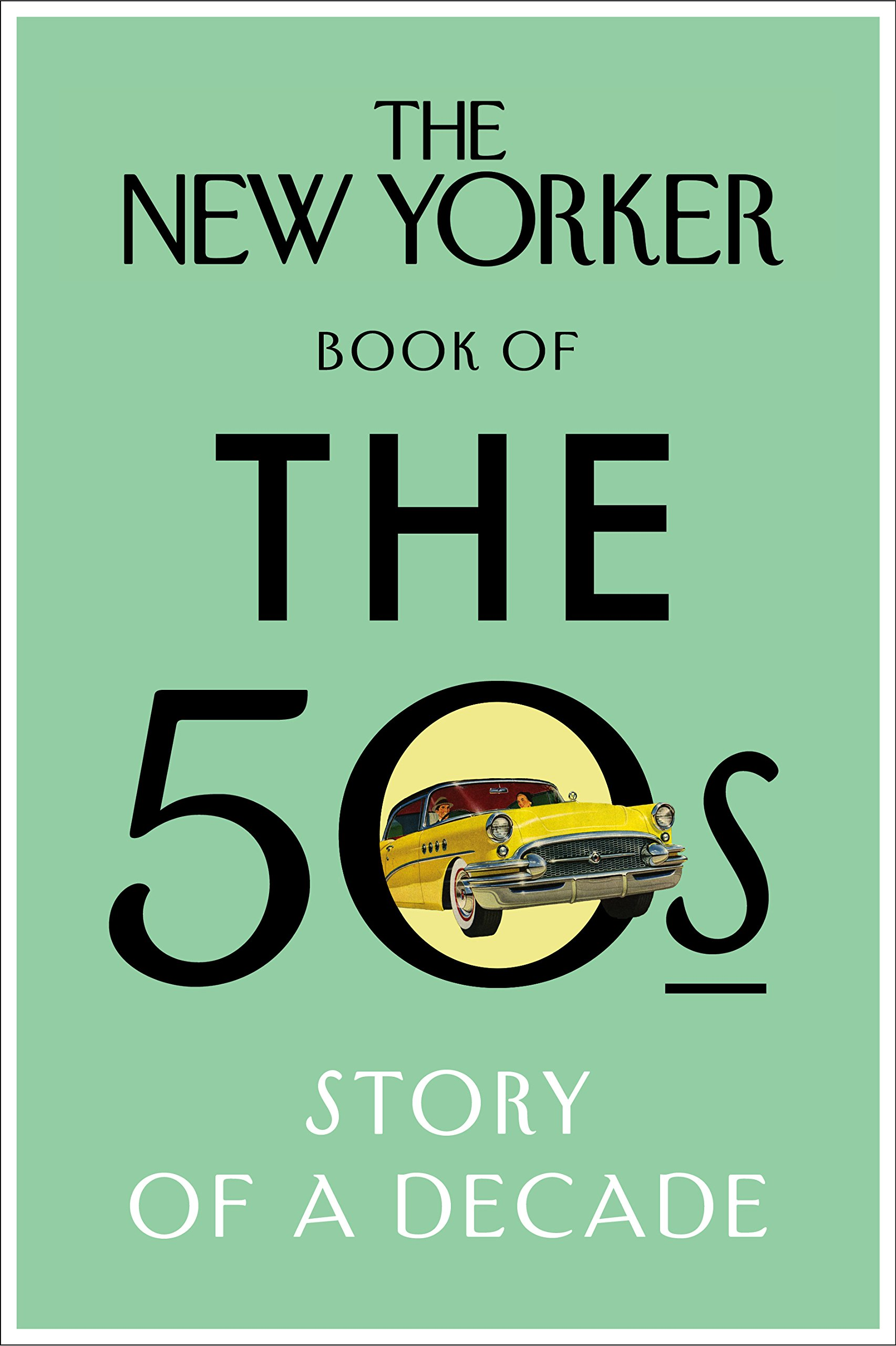 The New Yorker Book of the 50s: Story of a Decade (New Yorker Magazine):  Amazon.co.uk: The New Yorker Magazine: 9780434022427: Books