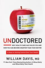 Undoctored: Why Health Care Has Failed You and How You Can Become Smarter Than Your Doctor (English Edition) eBook Kindle