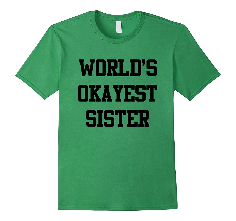 world s okayest sister t shirts art artvinatee. Black Bedroom Furniture Sets. Home Design Ideas