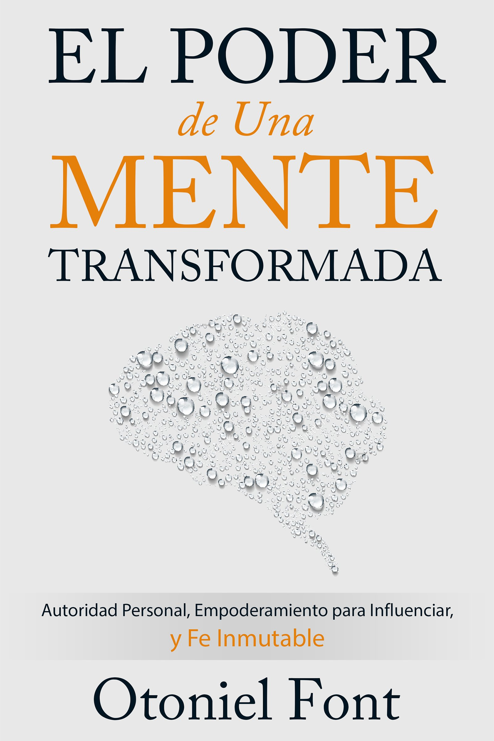El Poder de una Mente Transformada: Autoridad Personal, Empoderamiento para Influenciar y Fe Inmutable (Spanish Edition)