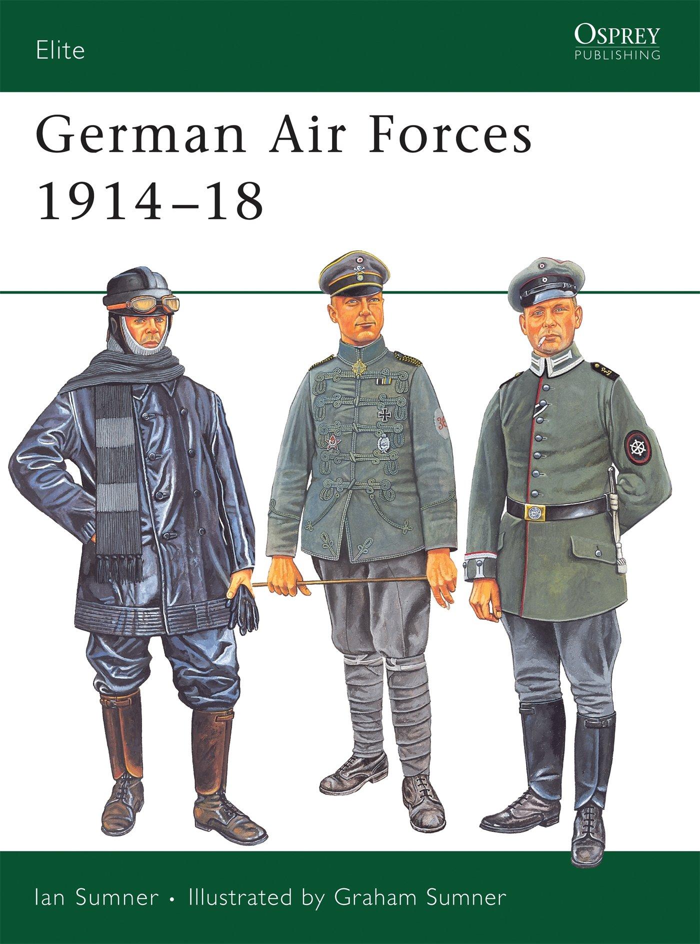 German Air Forces 1914-18 (Elite): Ian Sumner, Graham Sumner