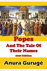 Popes And The Tale Of Their Names: 2020 Edition Kindle Edition