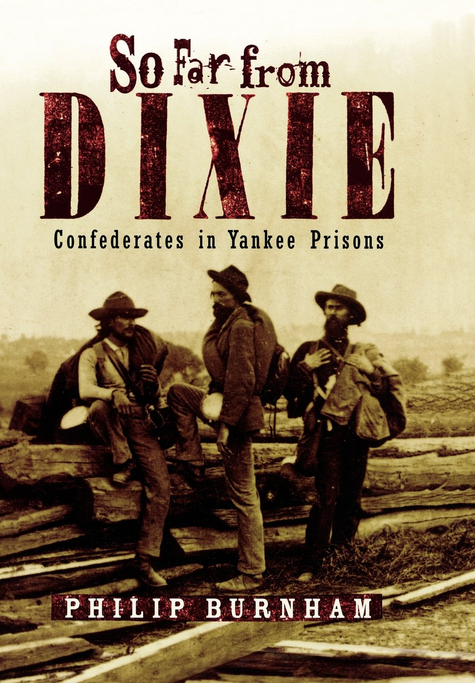 So Far from Dixie: Confederates in Yankee Prisons