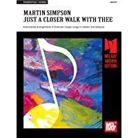 Martin Simpson - Just a Closer Walk with Thee: Instrumental arrangements of American Gospel songs in notation and… book cover