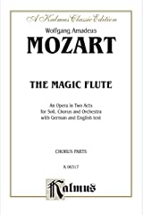 The Magic Flute (Die Zauberflöte), An Opera in Two Acts: For Solo, Chorus and Orchestra with German and English Text (Chorus/Choral Parts) (Kalmus Edition) Kindle Edition