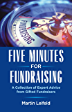 Five Minutes for Fundraising: A Collection of Expert Advice from Gifted Fundraisers