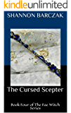 The Cursed Scepter: Book four of The Fae Witch Series