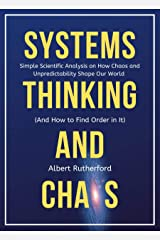 Systems Thinking and Chaos: Simple Scientific Analysis on How Chaos and Unpredictability  Shape Our World (And How to Find Order in It) Kindle Edition
