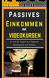 Passives Einkommen mit Videokursen: Schnell und Einfach Online Geld verdienen: In 20 Tagen zur eigenen Geldquelle mit Videos - Passives Einkommen, Online ... Freiheit durch passives Einkomm 1)