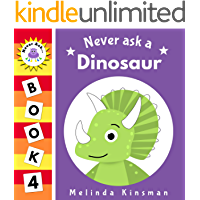 Never Ask A Dinosaur: Funny Read Aloud Story Book for Toddlers, Preschoolers, Kids Ages 3-6 (NEVER ASK... Children's…