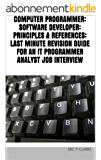 COMPUTER PROGRAMMER: SOFTWARE DEVELOPER: PRINCIPLES & REFERENCES: LAST MINUTE REVISION GUIDE FOR AN IT PROGRAMMER ANALYST JOB INTERVIEW (English Edition)