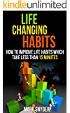 Life Changing Habits: How to improve life habits which take less than 15 minutes