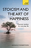 Stoicism and the Art of Happiness: Practical wisdom for everyday life: embrace perseverance, strength and happiness with…