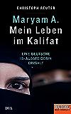 Maryam A.: Mein Leben im Kalifat: Eine deutsche IS-Aussteigerin erzählt - Ein SPIEGEL-Buch