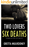 TWO LOVERS, SIX DEATHS a gripping crime thriller with a huge twist (TYRONE SWIFT DETECTIVE Book 3)