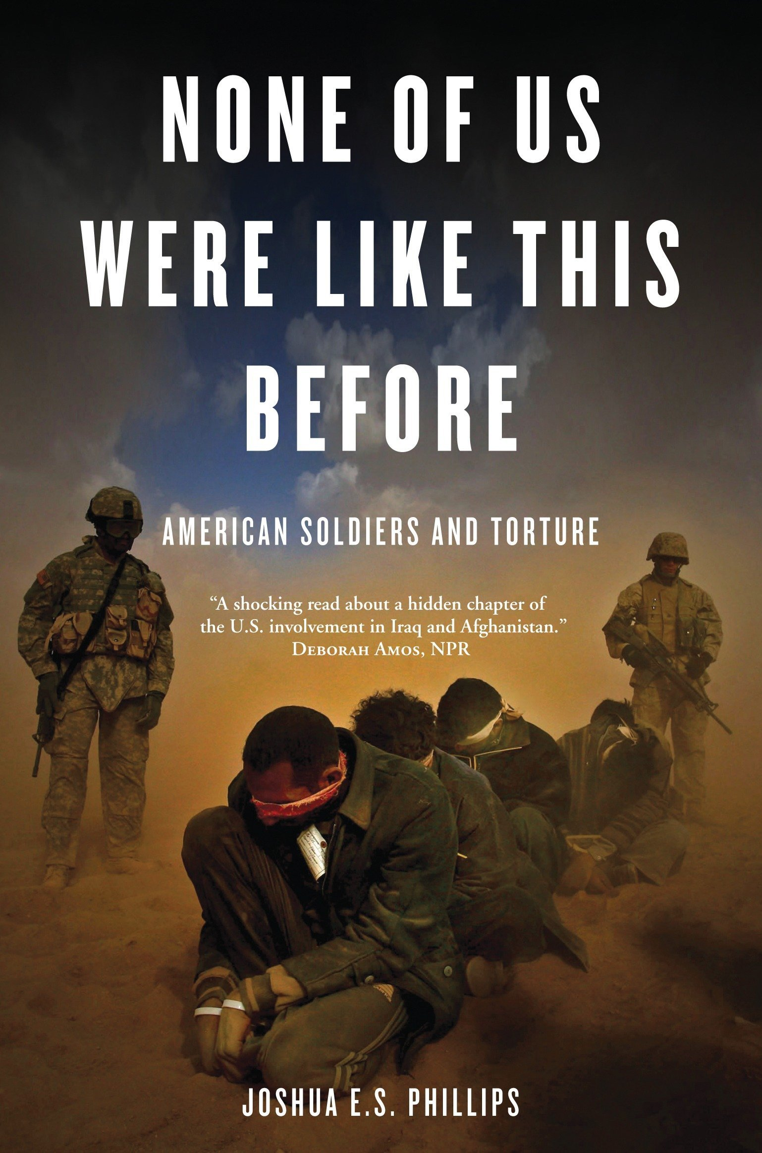 None of Us Were Like This Before: American Soldiers and Torture ebook