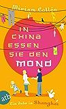 In China essen sie den Mond: Ein Jahr in Shanghai