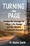 Turning the Page: Finding the Courage for Major Life Change and the Wisdom to Reinvent Yourself