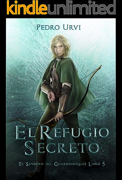 El Refugio Secreto: (El Sendero del Guardabosques, Libro 5) eBook: Urvi, Pedro, Sarima: Amazon.es: Tienda Kindle