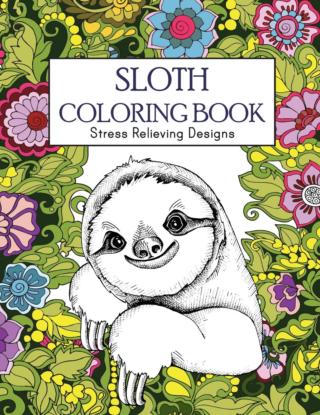 Amazon Com Sloth Coloring Book Stress Relieving Designs Sloth Coloring Book For Adults Animal Coloring Book 9781727087840 Russ Focus Books