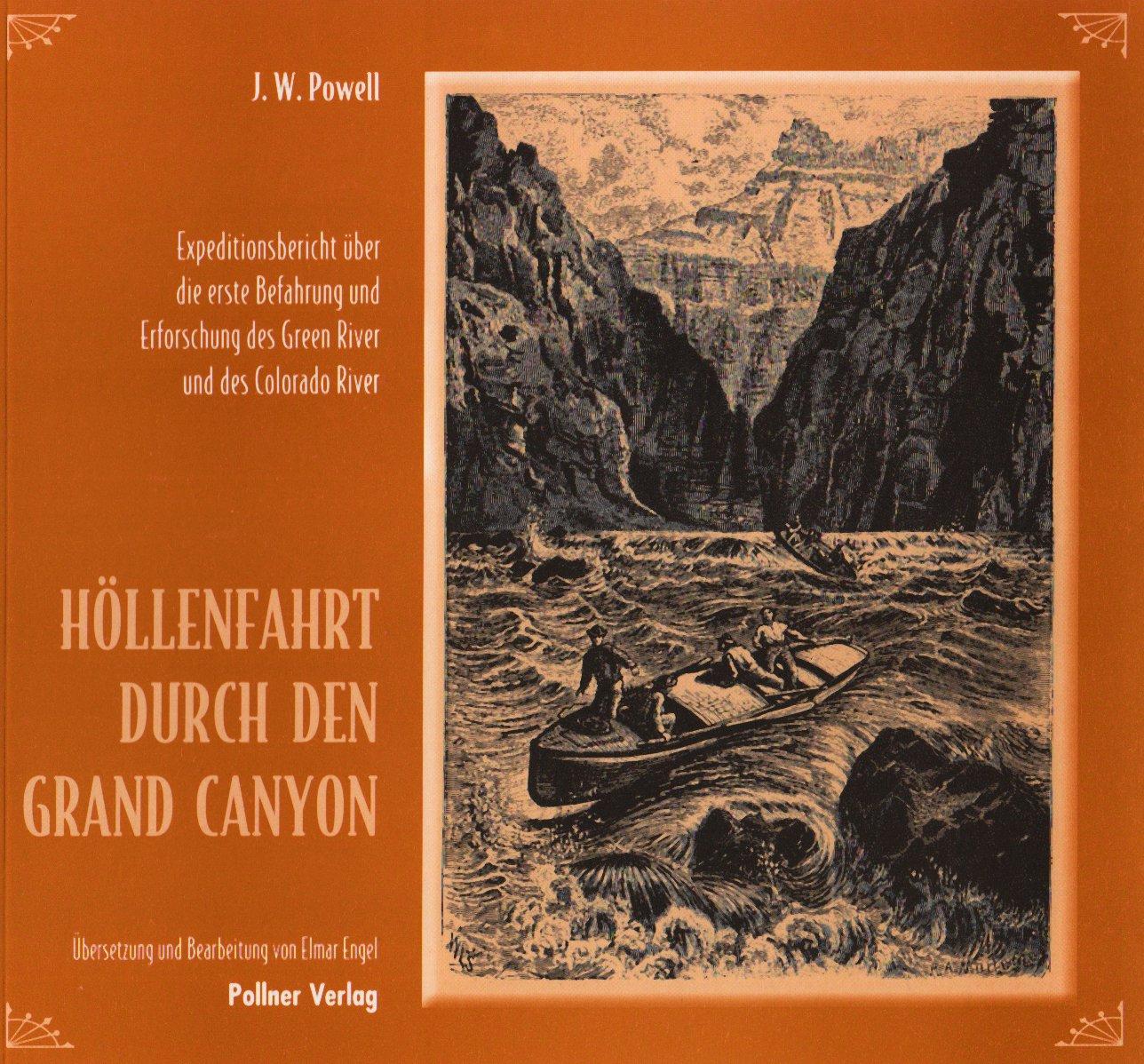 Höllenfahrt durch den Grand Canyon: Expeditionsbericht über die erste Befahrung und Erforschung des Green River und des Coloredo River 1889