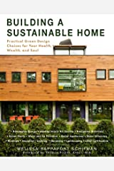 Building a Sustainable Home: Practical Green Design Choices for Your Health, Wealth, and Soul Kindle Edition
