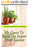My Quest to Build an Indoor Herb Garden: Some Question About Build an Indoor Herb Garden