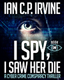 I spy, I Saw Her Die (BOOK ONE): a gripping, page-turning cyber crime murder mystery conspiracy thriller. (English Edition)