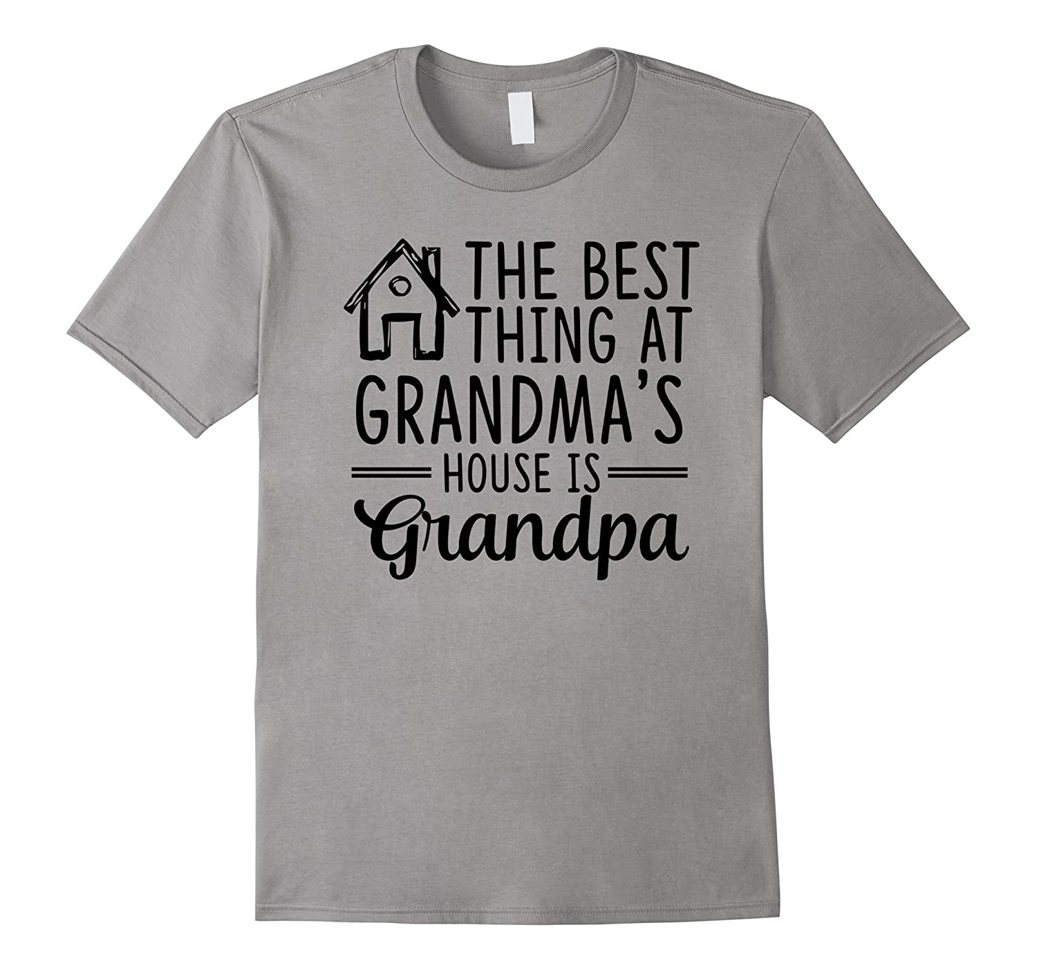The Best Thing At Grandma's House Is Grandpa T-Shirt-FL