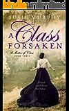 A Class Forsaken: A sweeping Irish historical romance saga (A Matter of Class Book 3)