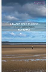 A Man Is Only As Good: A Pocket Selected Poems Kindle Edition