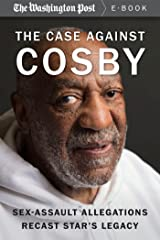 The Case Against Cosby: Sex-Assault Allegations Recast Star's Legacy Kindle Edition