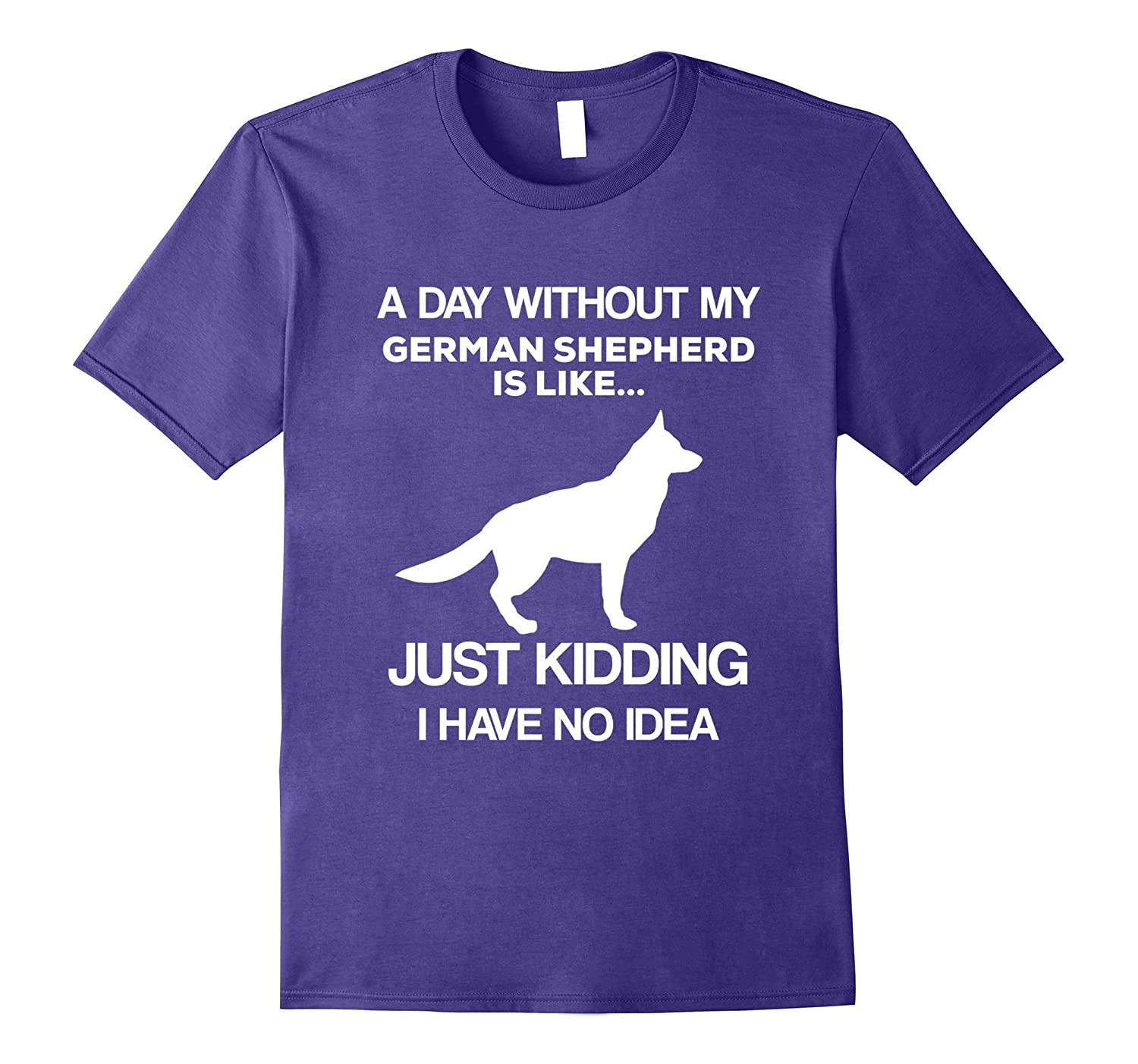 A Day Without My German Shepherd - Funny Dog Lover T-shirt-Art