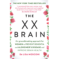The XX Brain: The groundbreaking approach for women to prevent dementia and Alzheimer's Disease and improve brain health