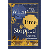 When Time Stopped: A Memoir of My Father's War and What Remains (English Edition)