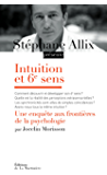 Intuition et 6e sens. Une enquête aux frontières de la psychologie