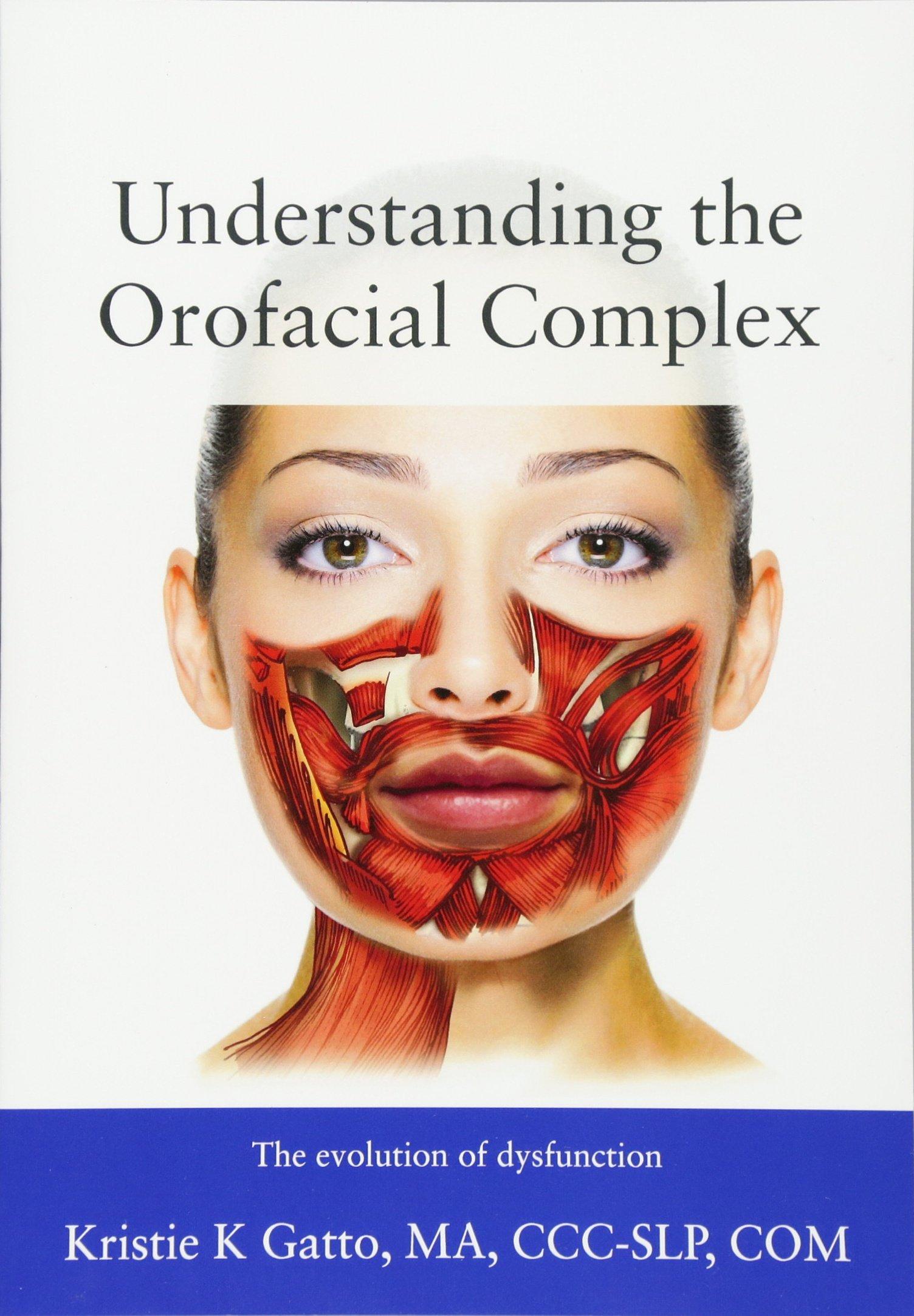 Understanding the Orofacial Complex: The Evolution of Dysfunction: Kristie  Gatto MA CCC-SLP COM: 9781478774426: Amazon.com: Books