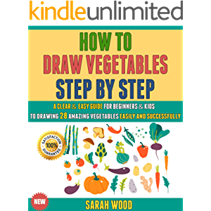 How To Draw Vegetables Step By Step: A Clear & Easy Guide For Beginners & Kids To Drawing 28 Amazing Vegetables Easily…