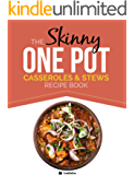The Skinny One-Pot, Casseroles & Stews Recipe Book: Simple & Delicious, One-Pot Meals. All Under 300, 400 & 500 Calories